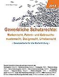 Gewerbliche Schutzrechte: Markenrecht, Patent- und Gebrauchsmusterrecht, Designrecht, Urheberrecht:...